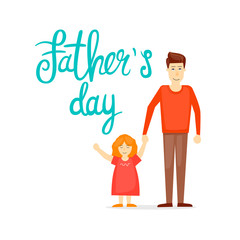 Happy Fathers Day Inscription. Father holds daughter. Flat vector illustration in cartoon style.