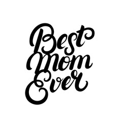 Best Mom Ever hand written lettering.