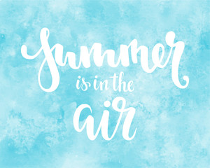 Summer is in the air. Hand drawn calligraphy and brush pen lettering. design for greeting card and invitation of seasonal summer holidays, summer beach parties, tourism and travel