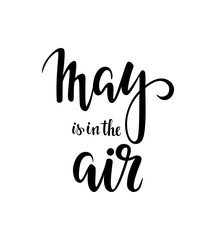 May is in the air. Hand drawn calligraphy and brush pen lettering.