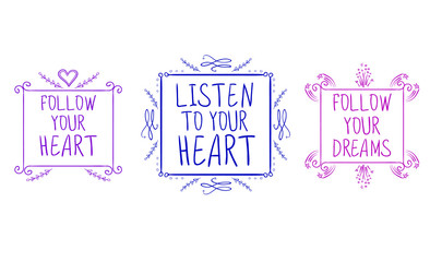 LISTEN TO YOUR HEART, FOLLOW YOUR DREAMS, FOLLOW YOUR HEART handwritten text isolated on white, hand sketched typographic elements. VECTOR set. Purple, blue and pink colors.
