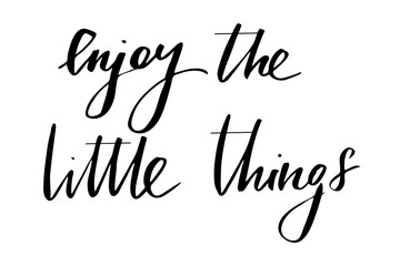 Enjoy the little things. Handwritten black text isolated on white background, vector. Each word is on the separate layer