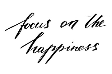 Focus on the happiness. Handwritten black text isolated on white background, vector. Each word is on the different layers