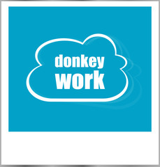 donkey works word business concept, photo frame isolated on white
