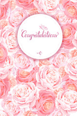 Greeting card with the pink roses background. Composition with blossom flowers and lettering with round banner and place for text. Congratulation with universal holidays.