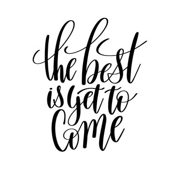 the best is yet to come black and white hand written lettering