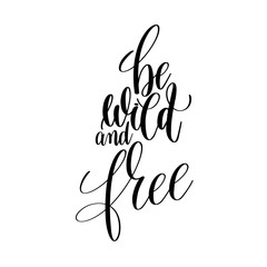 be wild and free black and white hand lettering inscription