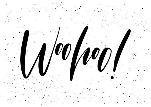 Woohoo! Ink brush pen hand drawn phrase lettering design. Vector