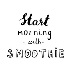 Hand drawn phrase Start morning with smoothie. Lettering design