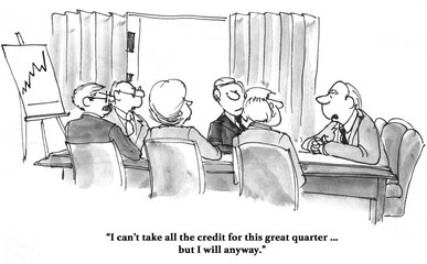 Business cartoon about a successful quarter and a boss taking all the credit.