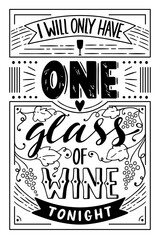 Vector illustration in vintage style. Hand drawn lettering I will only have one glass of vine tonight