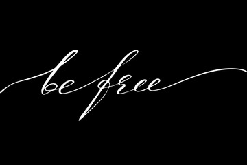 Be free. Handwritten text on black background, vector