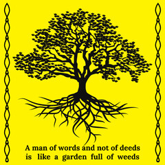 Tree and its roots with quote. A man of words and not of deeds is like a garden full of weeds. Silhouette vector illustration.