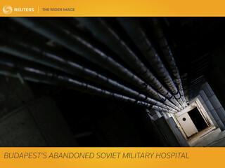 The Wider Image: Budapest's abandoned Soviet military hospital