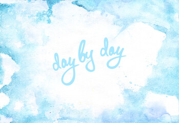"Natural watercolor background with original lettering ""Day By Day"" for a template of web banner, a poster of an Instagram profile."