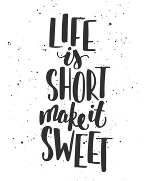 Life is short make it sweet. Handwritten lettering. Modern ink calligraphy.