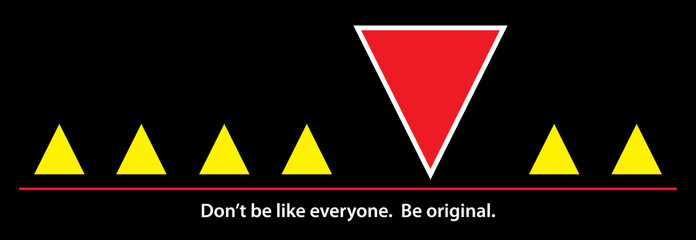 Triangle. Don't be like everyone. Be original. Vector illustration