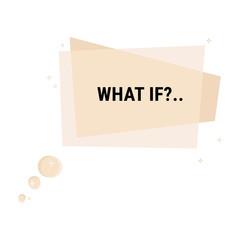 What if?.. label. Flat geometric vector bubble. Transparent banner.