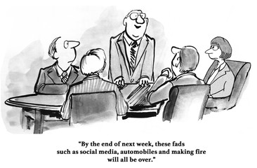 Business cartoon of a business man proclaiming that new concepts like '... social media...' will be ending by next week.