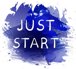 JUST START. Motivational phrase on blue paint splash background. Hand written white letters.
