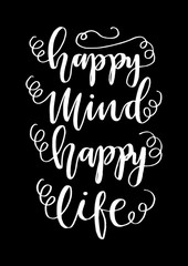 Happy Mind Happy Life on Black Background.  Hand Lettering. Modern Calligraphy. Handwritten Inspirational motivational quote.