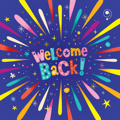 welcome back decorative lettering text greeting card with burst explosion