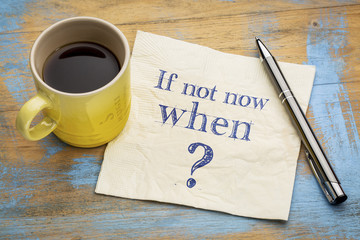 if not now, when question on napkin