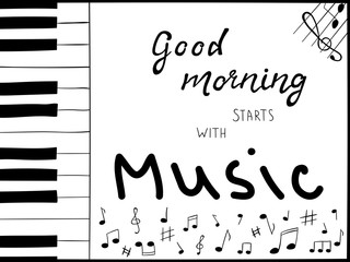 Vector illustration with hand lettering text Good morning starts with music. Hand drawn piano keys. Black and white colors.