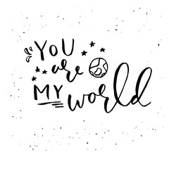 Vector phrase You are my world isolated on white background.