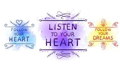 LISTEN TO YOUR HEART, FOLLOW YOUR DREAMS, FOLLOW YOUR HEART text on paint splash backdrop, hand sketched typographic elements. VECTOR set
