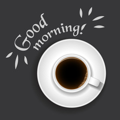 "cup of coffee on a black background with the text, ""Good morning!"""