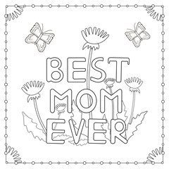 "The coloring page with hand drawn text ""Best Mom Ever"", flowers and  butterflies."