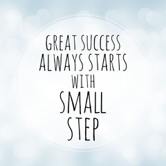 Great success always starts with small step - motivation quote on white bokeh background