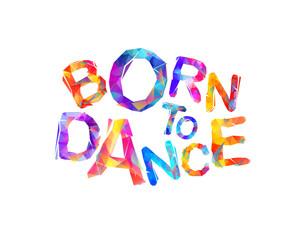 Born to dance. Vector inscription