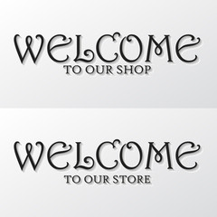 welcome to our shop and store sign design. monochrome with drop shadow on white background print