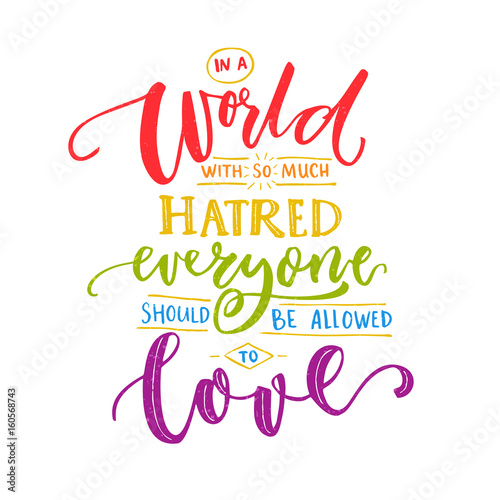 """Cute Hate Quotes: """"In A World With So Much Hatred, Everyone Should Be"""