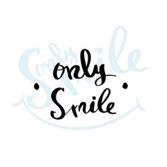 Calligraphy Only smile hand brush lettering inspirational poster