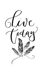 'Live today' - hand drawn lettering in modern calligraphy style. Boho art print with decorative feathers.