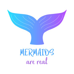 Mermaids are real. Colorful mermaid tail and writing, vector illustration drawing of mermaid tail in blue and violet colors. Isolated on white background.