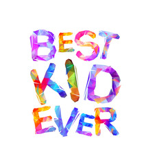 Best kid ever. Vector letters