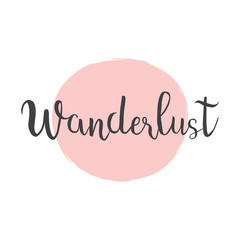 Wanderlust hand drawn phrase Ink illustration. Modern brush calligraphy Isolated on white background. Wanderlust quotes  on pink circle background for travel posters, logo, invitations card, banners.