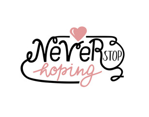 Hand lettering Never stop hoping with pink heart.