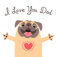 Greeting card for dad with cute pug. Declaration of love to father.