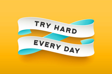 Paper ribbon with text Try Hard Every Day. Colorful vintage banner with white paper ribbon with shadow and motivation message try hard every day. Hand-drawn element for design. Vector Illustration