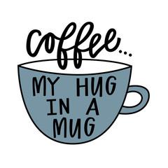 Coffee...My Hug In A Mug