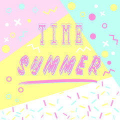 Hand drawn lettering summer time with bright background. Abstract design card for prints, flyers, banners, invitations, special offer and more. Pattern and geometric elements in memphis style.