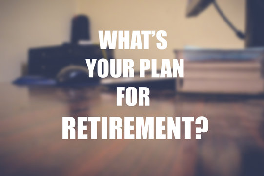whats your plan for retirement? with blurring office background