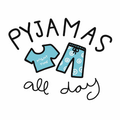Pyjamas all day word and blue cute cloth cartoon vector illustration