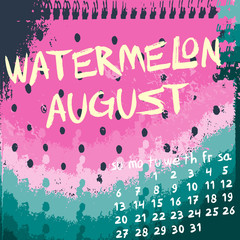 """Hand drawn inscription """"Watermelon august"""" and calendar of august 2017 on the watermelon grunge background. Vector illustration."""