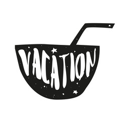 Silhouette of a coconut with a straw and lettering text Vacation. Vector sticker.